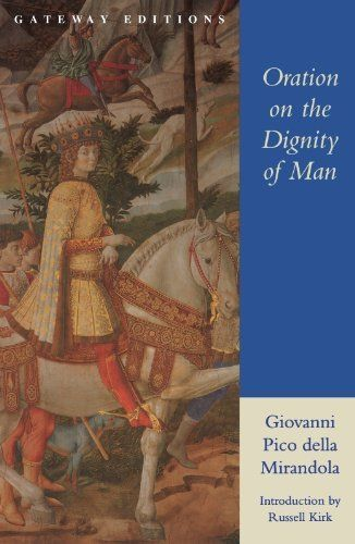 Oration on the Dignity of Man by Giovanni Pico Della Mirandola. $8.82. 71 pages. Publisher: Gateway Editions (March 27, 2012)