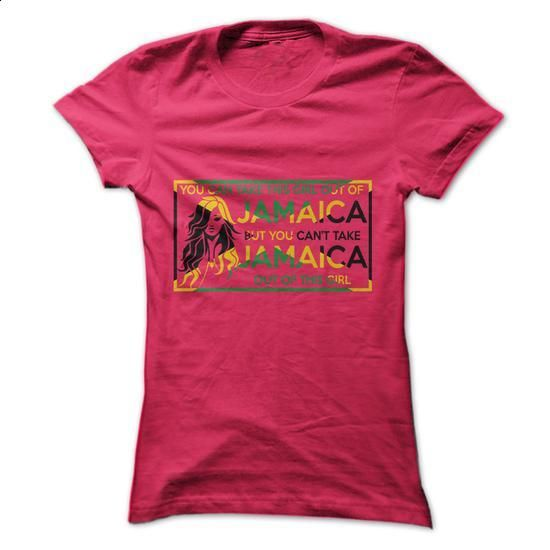 You cant take JAMAICA out of this girl 1 - #womens hoodies #mens dress shirt. BUY NOW => https://www.sunfrog.com/States/You-cant-take-JAMAICA-out-of-this-girl-ladies.html?60505