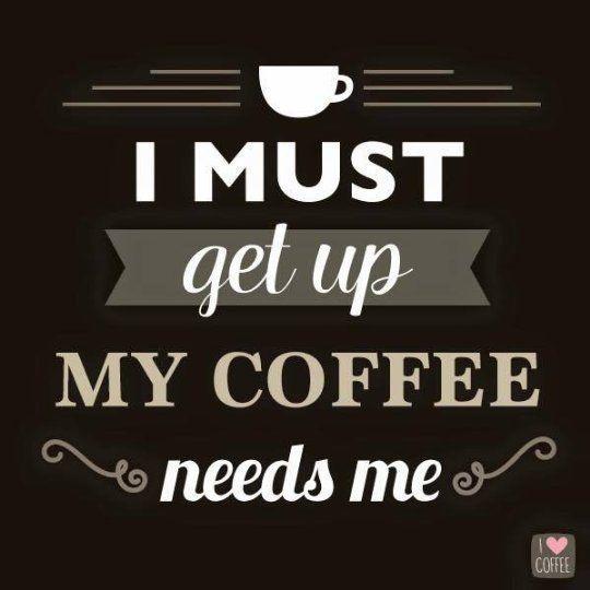 My coffee needs me More