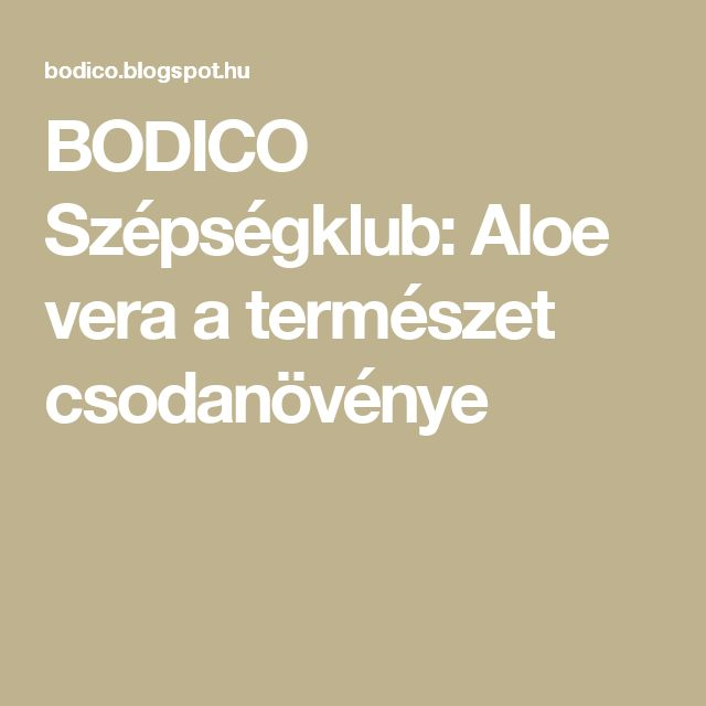 BODICO Szépségklub: Aloe vera a természet csodanövénye