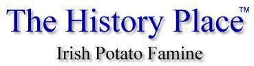 The History Place - Irish Potato Famine