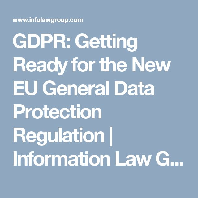 GDPR: Getting Ready for the New EU General Data Protection Regulation | Information Law Group
