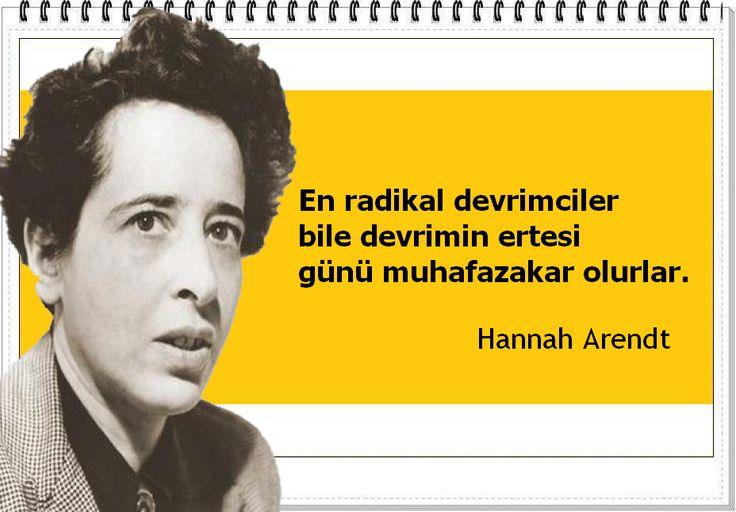 En radikal devrimciler bile devrimin ertesi günü muhafazakar olurlar.  -Hannah Arendt