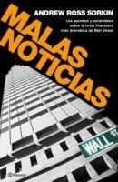 Malas noticias : los secretos y escándalos de la crisis financiera más dramática de Wall Street / Andrew Ross Sorkin ; traducción de Emilio G. Muñiz y Emma Fondevila.