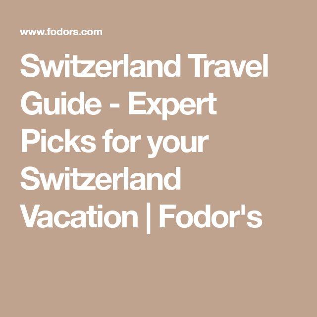 Switzerland Travel Guide - Expert Picks for your Switzerland Vacation   Fodor's