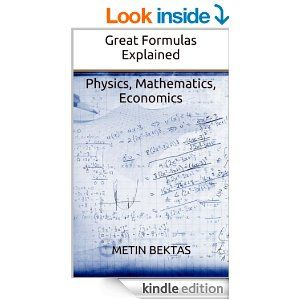 Amazon.com: Great Formulas Explained - Physics, Mathematics, Economics eBook: Metin Bektas: Kindle Store