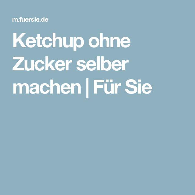 Ketchup ohne Zucker selber machen | Für Sie