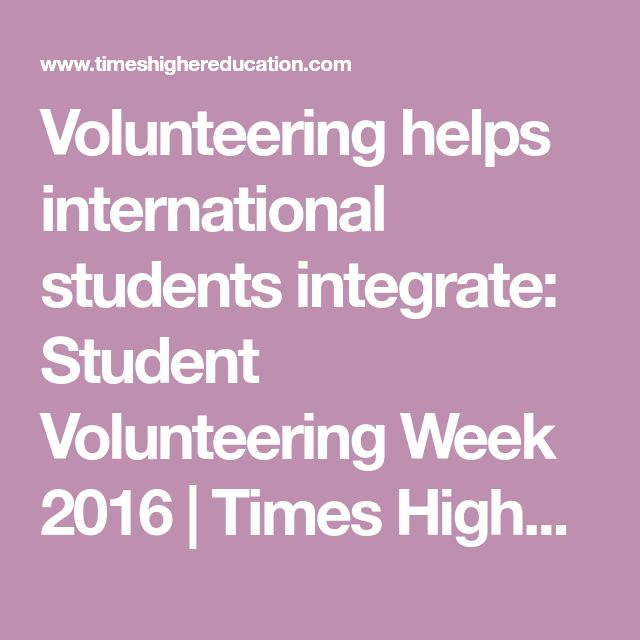 Volunteering helps international students integrate: Student Volunteering Week 2016 | Times Higher Education (THE)