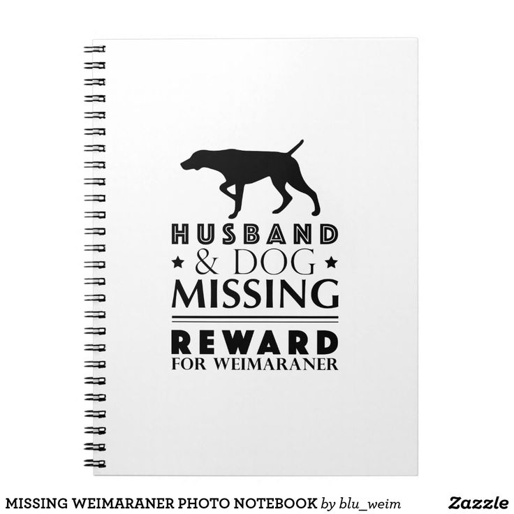MISSING WEIMARANER PHOTO NOTEBOOK