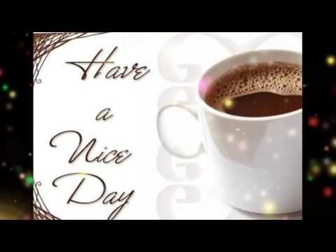 have a nice day, have good day,have peaceful day, have beautiful day for friends, girlfriends,boyfriends…ant other …
