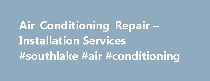 Air Conditioning Repair – Installation Services #southlake #air #conditioning http://tennessee.nef2.com/air-conditioning-repair-installation-services-southlake-air-conditioning/  # Air Conditioning Repair Installation Lewisville, TX Whether you hang out at Lake Lewisville, the Toyota of Lewisville Railroad Park, or one of the many shopping areas, there are plenty of things to enjoy in Lewisville. But when the temperature rises outside, you need it to be cool inside. You need a reliable air…