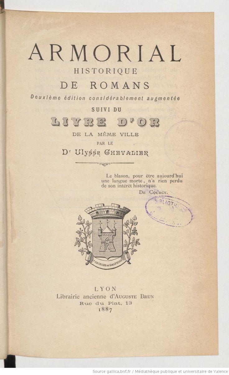 Armorial historique de Romans ; suivi du Livre d'or de la même ville (2e ed. considérablement augmentée) / par le Dr Ulysse Chevalier   Gallica