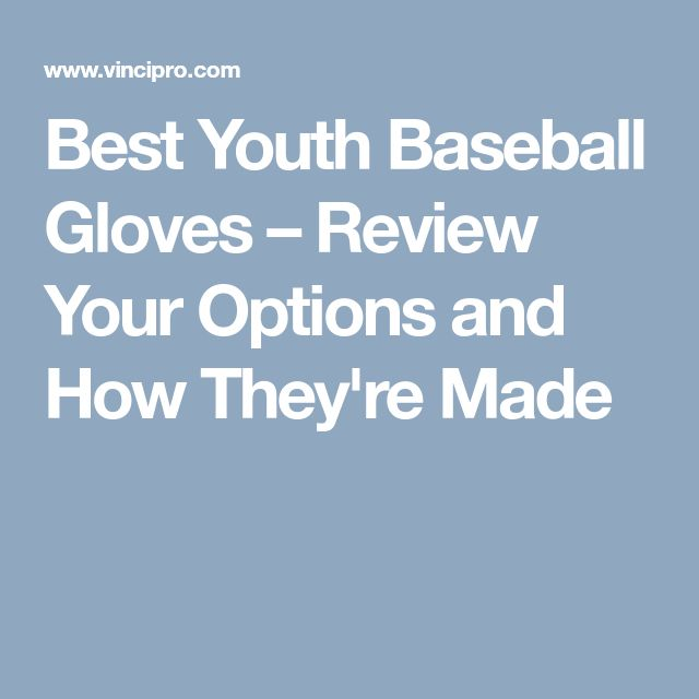Best Youth Baseball Gloves – Review Your Options and How They're Made