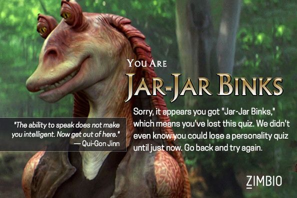 Which 'Star Wars' Prequel Character Are You? I got Jar-Jar! I love him, but I'm not quite sure how I feel about what they say about that.... Or being like him for that matter....