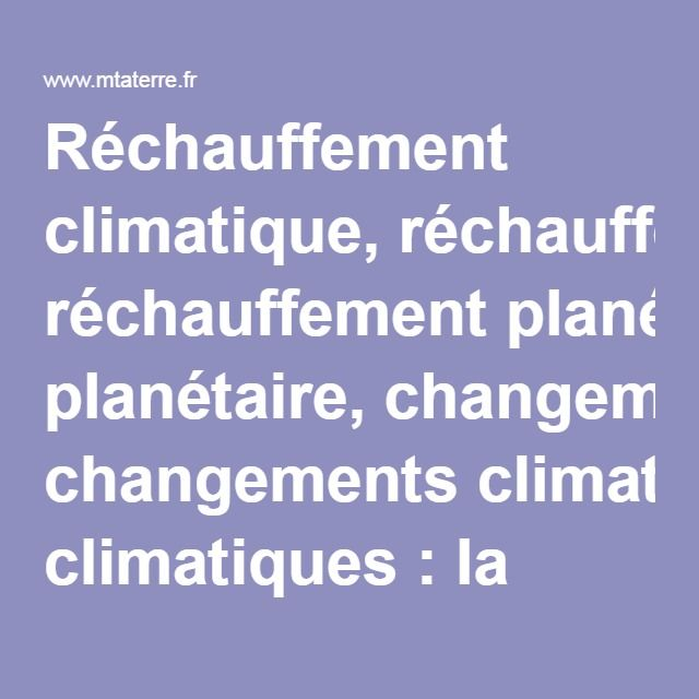 Réchauffement climatique, réchauffement planétaire, changements climatiques : la cause