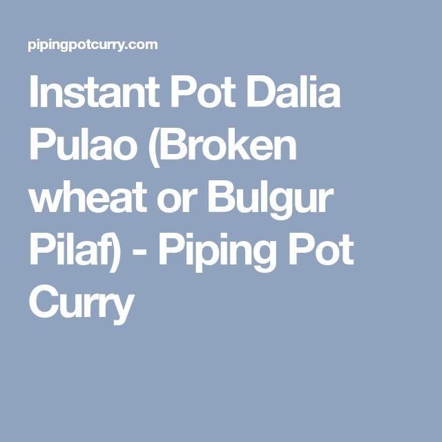 Instant Pot Dalia Pulao (Broken wheat or Bulgur Pilaf) - Piping Pot Curry