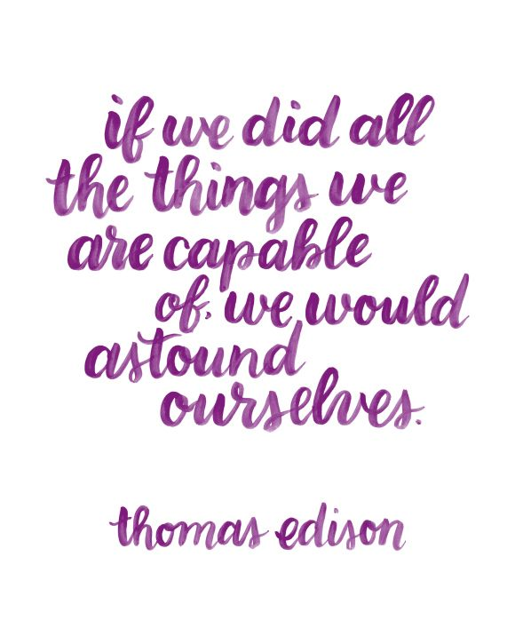 Love this Thomas Edison Quote! (We really would astound ourselves)
