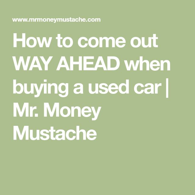 How to come out WAY AHEAD when buying a used car   Mr. Money Mustache