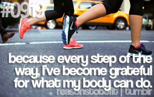 because every step of the way, I've become grateful for what my body can do.