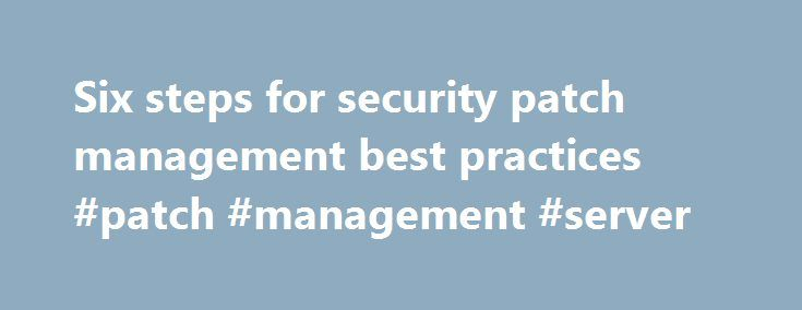 Six steps for security patch management best practices #patch #management #server http://philippines.remmont.com/six-steps-for-security-patch-management-best-practices-patch-management-server/  # Six steps for security patch management best practices January's SQL Slammer worm reminded us of the importance of patching vulnerabilities in computer software. Most successful computer attacks exploit well-known vulnerabilities, for which patches exist. The problem is that hundreds of patches are…