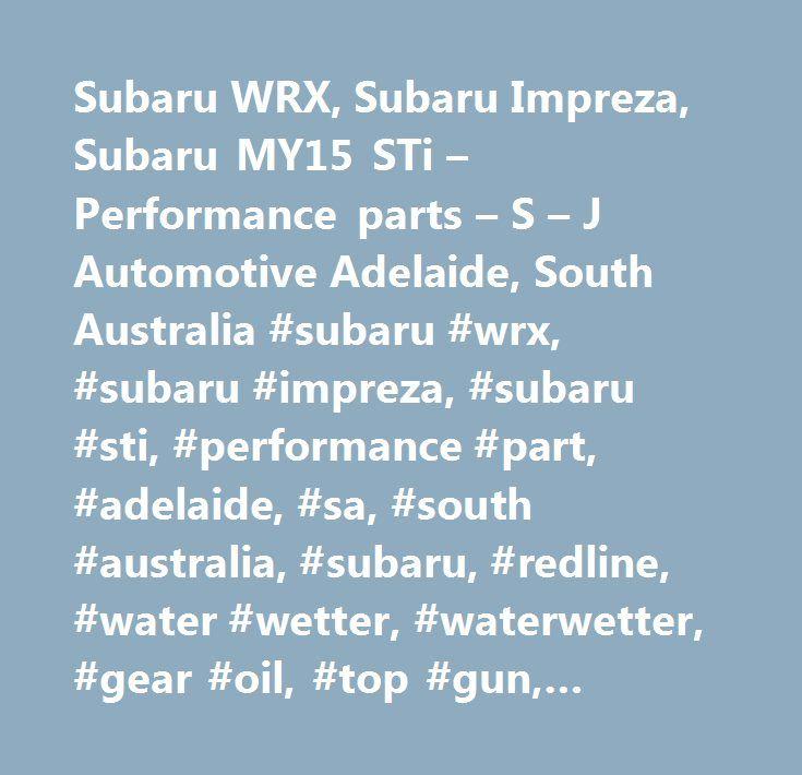 Subaru WRX, Subaru Impreza, Subaru MY15 STi – Performance parts – S – J Automotive Adelaide, South Australia #subaru #wrx, #subaru #impreza, #subaru #sti, #performance #part, #adelaide, #sa, #south #australia, #subaru, #redline, #water #wetter, #waterwetter, #gear #oil, #top #gun, #topgun, #ignition #lead, #ignition, #cable, #lead, #silicone, #heavy #duty, #spiral, #wire, #ecutek, #mrt, #mrt #performance, #whiteline, #gfb, #rampod, #intercooler, #dba, #disc #brakes #australia, #servicing…