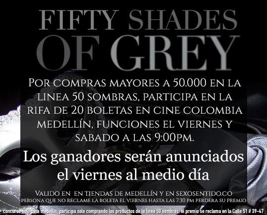 No te quedes sin tu boleta para ir a ver las #50SombrasDeGrey ! por compras mayores a 50.000 en la linea 50 Sombras participas para una rifa de 20 Boletas para la película en la ciudad de #Medellín participa comprando en las tiendas de la ciudad de Medellín y en http://sexosentido.co/50-sombras-de-grey.html