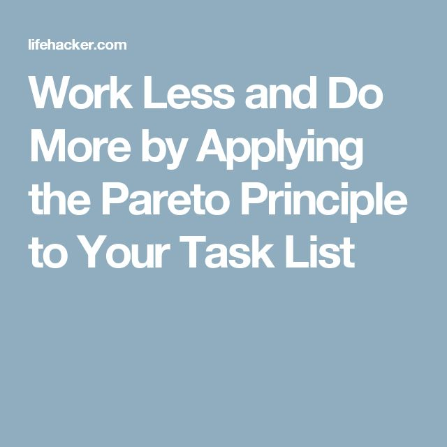 Work Less and Do More by Applying the Pareto Principle to Your Task List