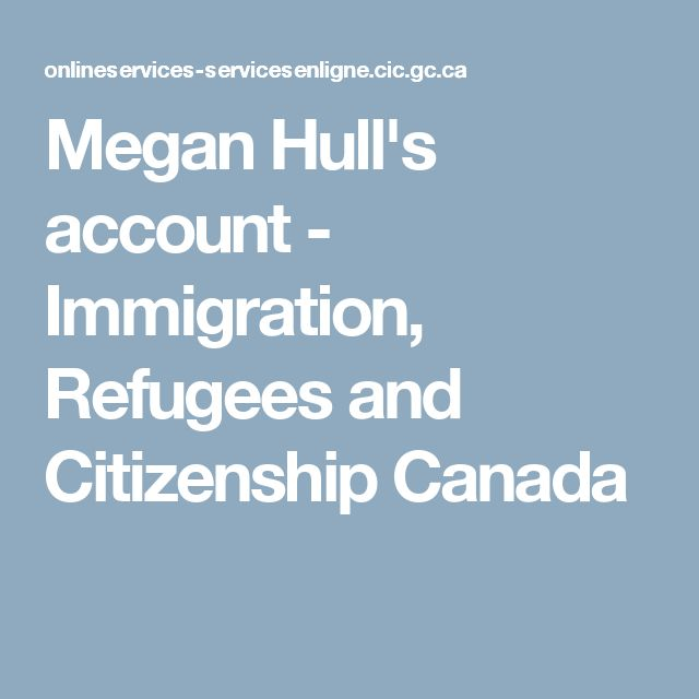 Megan Hull's account - Immigration, Refugees and Citizenship Canada