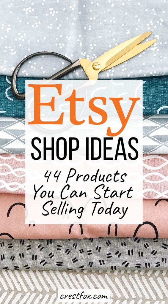 What To Sell On Etsy 44 Etsy Shop Ideas Crestfox Etsy Shop Ideas Diy Starting An Etsy Business Etsy Business