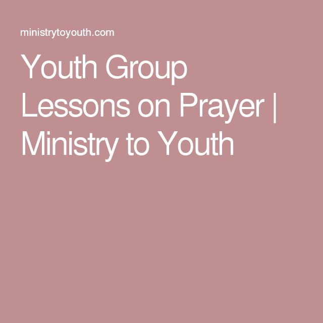 Youth Group Lessons on Prayer   Ministry to Youth
