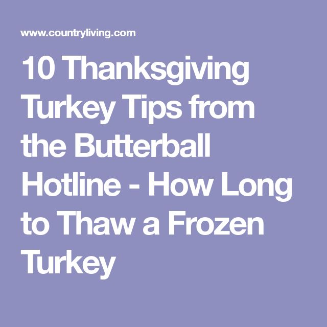 10 Thanksgiving Turkey Tips from the Butterball Hotline - How Long to Thaw a Frozen Turkey