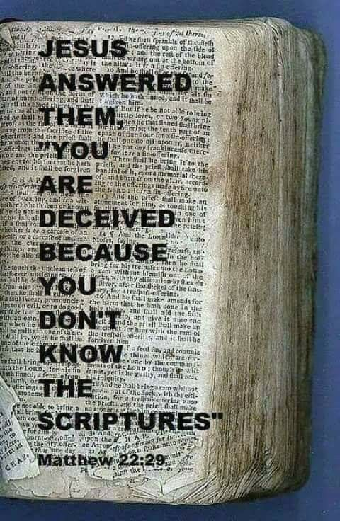 """Jesus answered and said to them, ""You are mistaken, not knowing the Scriptures nor the power of God."" ‭‭Matthew‬ ‭22:29‬ ‭NKJV‬‬"