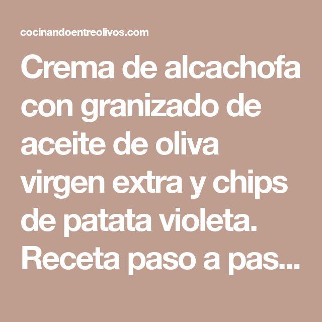 Crema de alcachofa con granizado de aceite de oliva virgen extra y chips de patata violeta. Receta paso a paso - Cocinando Entre Olivos