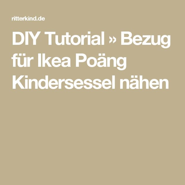 DIY Tutorial » Bezug für Ikea Poäng Kindersessel nähen