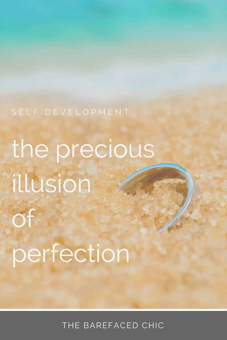 The Precious Illusion Of Perfection