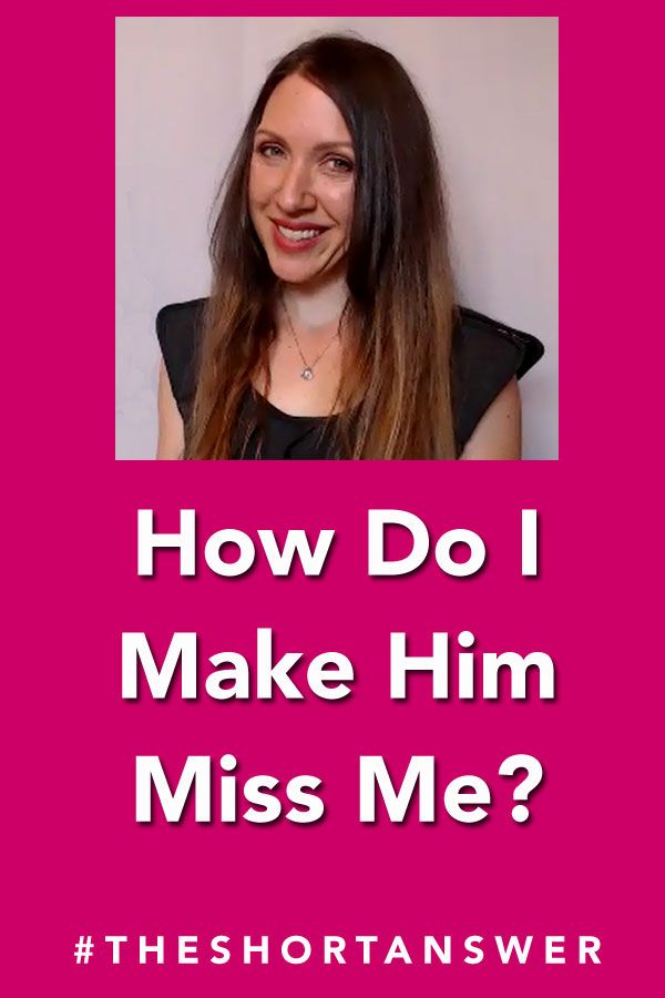 How Can I Make Him Miss Me? The Short Answer | Relationship