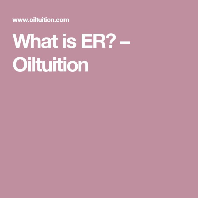 What is ER? – Oiltuition