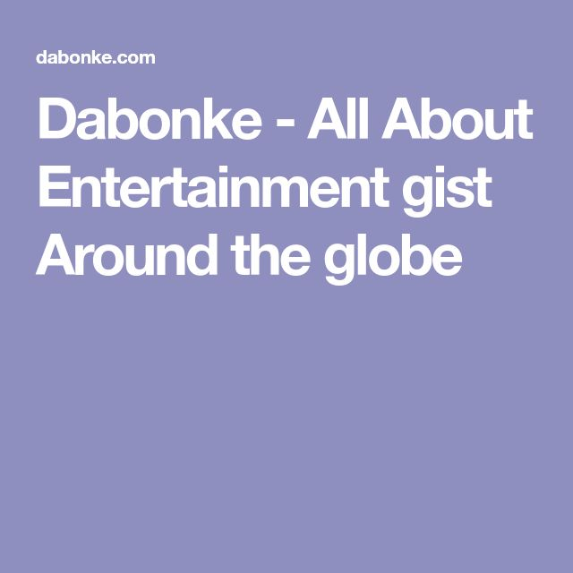 Dabonke - All About Entertainment gist Around the globe