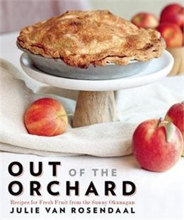 Book Out of the Orchard: Recipes for Fresh Fruit from the Sunny Okanagan by Julie Van Rosendaal