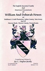 The English Ancestral Family and American Descendants of William and Deborah Hewes of Ouldman's Creek Plantation, Salem County, New Jersey and of Marcus Hook, Chester County, Pennsylvania