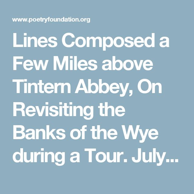 a literary analysis of a few miles above tintern abbey by william wordsworth Tintern abbey analysis william wordsworth - lines composed a few miles above tintern abbey tintern abbey by william wordsworth.