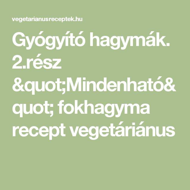 """Gyógyító hagymák. 2.rész """"Mindenható"""" fokhagyma recept vegetáriánus"""