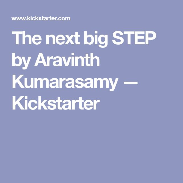 The next big STEP by Aravinth Kumarasamy —  Kickstarter