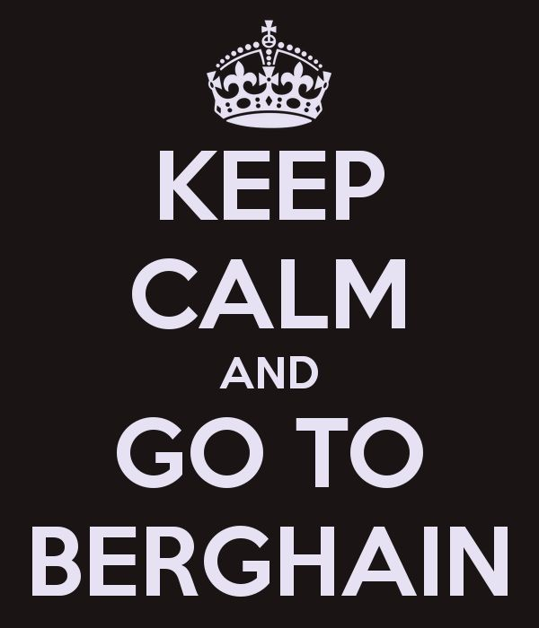 keep-calm-and-go-to-berghain-1.png (600×700)