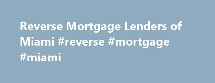 Reverse Mortgage Lenders of Miami #reverse #mortgage #miami http://italy.nef2.com/reverse-mortgage-lenders-of-miami-reverse-mortgage-miami/  # Get MORE from Your Equity with All Reverse Mortgage Miami Reverse Mortgage Lenders All Reverse Mortgage is the trademarked business name of United Southwest Mortgage Corporation, Inc. headquartered out of Southern California but lending in many states nationwide, including Miami, Florida . All Reverse began in November of 2007 and as the name implies…