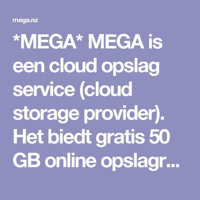 *MEGA* MEGA is een cloud opslag service (cloud storage provider). Het biedt gratis 50 GB online opslagruimte.