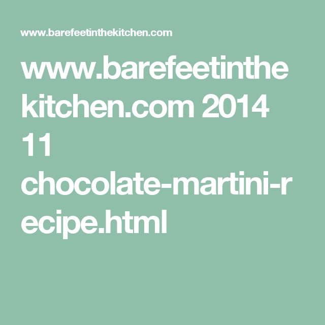 www.barefeetinthekitchen.com 2014 11 chocolate-martini-recipe.html