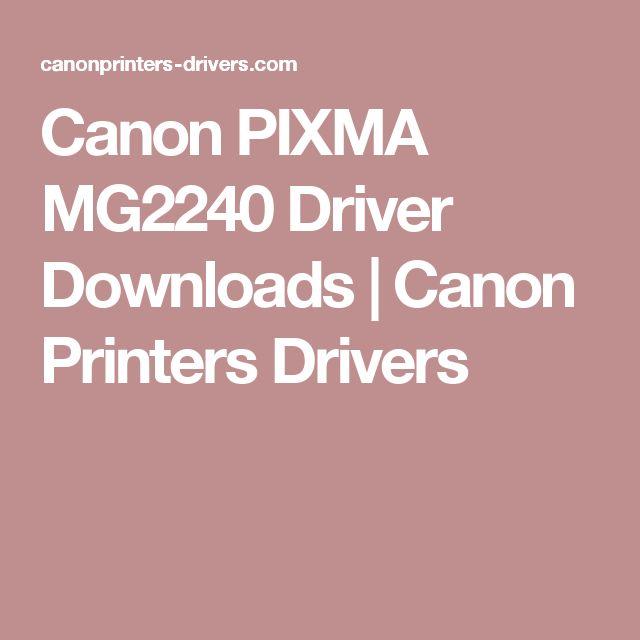 Canon PIXMA MG2240 Driver Downloads | Canon Printers Drivers