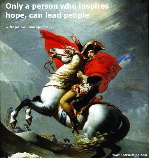 Only a person who inspires hope, can lead people - Napoleon Bonaparte Quotes - StatusMind.com