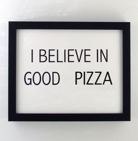 I believe in good pizza